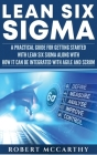 Lean Six Sigma: A Practical Guide for Getting Started with Lean Six Sigma along with How It Can Be Integrated with Agile and Scrum Cover Image