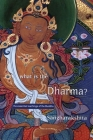 What Is the Dharma?: The Essential Teachings of the Buddha Cover Image