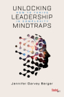 Unlocking Leadership Mindtraps: How to Thrive in Complexity Cover Image