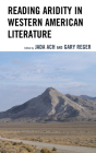 Reading Aridity in Western American Literature (Ecocritical Theory and Practice) Cover Image