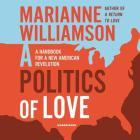 A Politics of Love Lib/E: A Handbook for a New American Revolution Cover Image
