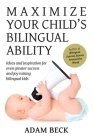 Maximize Your Child's Bilingual Ability: Ideas and inspiration for even greater success and joy raising bilingual kids Cover Image