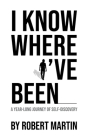 I Know Where I've Been: A Year-Long Journey of Self-Discovery Cover Image
