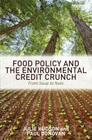 Food Policy and the Environmental Credit Crunch: From Soup to Nuts Cover Image