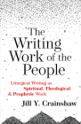 The Writing Work of the People: Liturgical Writing as Spiritual, Theological, and Prophetic Work Cover Image
