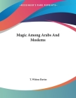 Magic Among Arabs And Moslems Cover Image