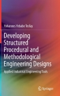 Developing Structured Procedural and Methodological Engineering Designs: Applied Industrial Engineering Tools Cover Image