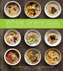 Whole Grains for a New Generation: Light Dishes, Hearty Meals, Sweet Treats, and Sundry Snacks for the Everyday Cook Cover Image