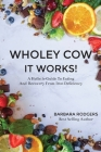 Wholey Cow It Works!: A Holistic Guide To Eating And Recovery From Iron Deficiency Cover Image