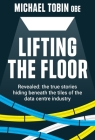 Lifting The Floor: Revealed: the true stories hiding beneath the tiles of the data centre industry Cover Image