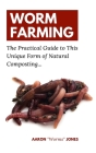 Worm Farming: The Practical Guide to This Unique Form of Natural Composting... Cover Image