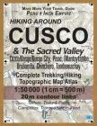 Hiking Around Cusco & The Sacred Valley Peru Inca Empire Complete Trekking/Hiking/Walking Topographic Map Atlas Cuzco/Qosqo/Qusqu City, Pisac, Ollanta Cover Image