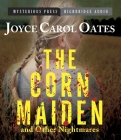 The Corn Maiden and Other Nightmares: Novellas and Stories of Unspeakable Dread Cover Image