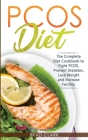 PCOS Diet: The Complete Guide to Fight PCOS, Prevent Diabetes, Lose Weight and Increase Fertility Cover Image