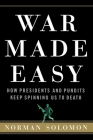 War Made Easy: How Presidents and Pundits Keep Spinning Us to Death Cover Image