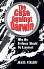 The Case Against Darwin: Why the Evidence Should Be Examined Cover Image