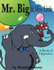 Mr. Big & Miss Little: A Book of Opposites Cover Image