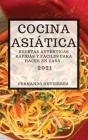 Cocina Asiática 2021 (Asian Recipes 2021 Spanish Edition): Recetas Auténticas Rápidas Y Fáciles Para Hacer En Casa Cover Image