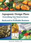 Aquaponic Design Plans, Everything You Need to Know: Backyard to Profitable Business Cover Image