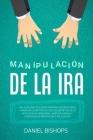 Manipulación de la Ira[anger Management]: Una Guía Practica para Dominar las Emociones y ManejarlLa Ira Tóxica Con Los Secretos De La Inteligencia Emo Cover Image