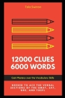 12000 Clues 6000 Words: Gain Mastery over the Vocabulary Skills needed to ace the Verbal Sections of the GMAT, SAT, GRE, and TOEFL Cover Image