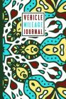 Vehicle Mileage Log Book: An Automobile Mileage Tracker for Taxes 6 X 9 Beautiful Matte Cover 100 Pages Cover Image