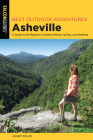 Best Outdoor Adventures Asheville: A Guide to the Region's Greatest Hiking, Cycling, and Paddling Cover Image
