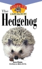 The Hedgehog: An Owner's Guide to a Happy Healthy Pet Cover Image