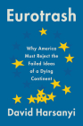 Eurotrash: Why America Must Reject the Failed Ideas of a Dying Continent Cover Image