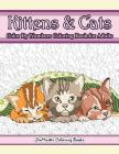 Kittens and Cats Color By Numbers Coloring Book for Adults: Color By Number Adult Coloring Book full of Cuddly Kittens, Playful Cats, and Relaxing Des Cover Image