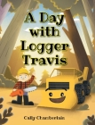 A Day with Logger Travis Cover Image
