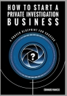 How to Start a Private Investigation Business: A Proven Blueprint for Success Cover Image