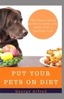 Put Your Pets on Diet: The Nutritional guide to help your pet live a health life Cover Image