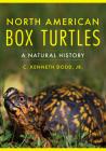 North American Box Turtles: A Natural History (Animal Natural History Series) Cover Image