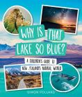 Why is That Lake So Blue?: A Children's Guide to New Zealand's Natural World Cover Image