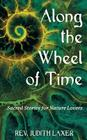 Along the Wheel of Time: Sacred Stories for Nature Lovers Cover Image