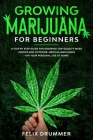 Growing Marijuana for Beginners: A Step by Step Guide for Growing Top-Quality Weed Indoor and Outdoor. Medical Marijuana for your Personal Use at Home Cover Image