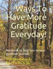 Ways to Have More Gratitude Everyday!: Notebook to Help You on Your Gratitude Journey. Cover Image