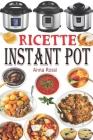 Ricette Instant Pot: Ricettario di cucina sana e gourmet con 75 ricette facili da preparare e deliziose da gustare! Ricettario Instant Pot Cover Image