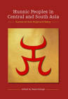 Hunnic Peoples in Central and South Asia: Sources for Their Origin and History Cover Image
