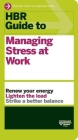 HBR Guide to Managing Stress at Work (HBR Guide Series) (Harvard Business Review Guides) Cover Image