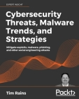 Cybersecurity Threats, Malware Trends, and Strategies: Mitigate exploits, malware, phishing, and other social engineering attacks Cover Image