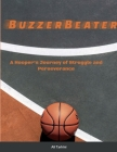 BuzzerBeater: A Hooper's Journey of Struggle and Perseverance Cover Image