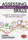 Assessing 21st Century Skills: A Guide to Evaluating Mastery and Authentic Learning Cover Image