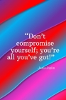 Don't compromise yourself you're all you've got - Janis Joplin: Daily Motivation Quotes To Do List for Work, School, and Personal Writing - 6x9 120 pa Cover Image