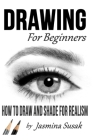 Drawing for Beginners: How to Draw and Shade for Realism Cover Image