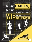 New habits, New Me - A Daily Food and Exercise Journal: Fitness Tracker to Cultivate a Better You (8,5 x 11) Large Size Cover Image