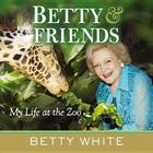 Betty & Friends: My Life at the Zoo Cover Image