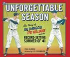 The Unforgettable Season: Joe DiMaggio, Ted Williams and the Record-Setting Summer of1941 Cover Image