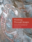 Thinking Through Images: Narrative, Rhythm, Embodiment and Landscape in the Nordic Bronze Age (Swedish Rock Art Research) Cover Image